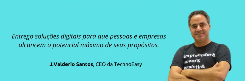 """J.Valderio Santos - CEO da TechnoEasy falando: """"Entrego soluções digitais para que pessoas e empresas alcancem o potencial máximo de seus propósitos."""""""